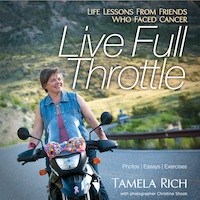 "Tamela Rich's book, ""Live Full Throttle: Life Lessons From Friends Who Faced Cancer"""
