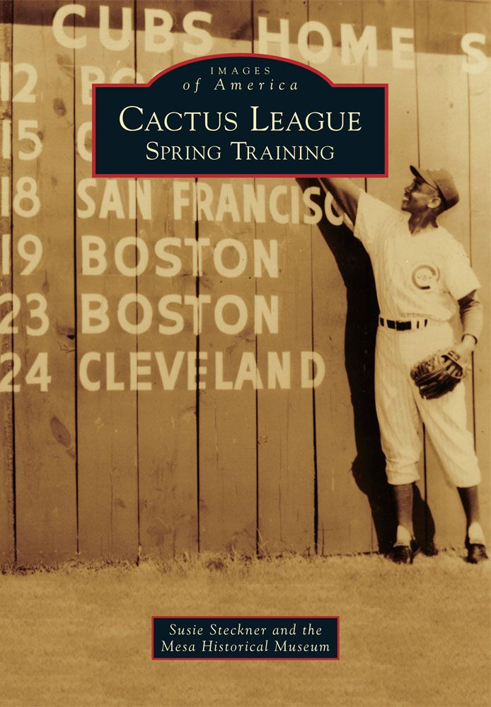 """Cactus League: Spring Training"" offers an up close look at the birth and evolution of Spring Training in Arizona. 2012, Arcadia Publishing, by author Susie Steckner"