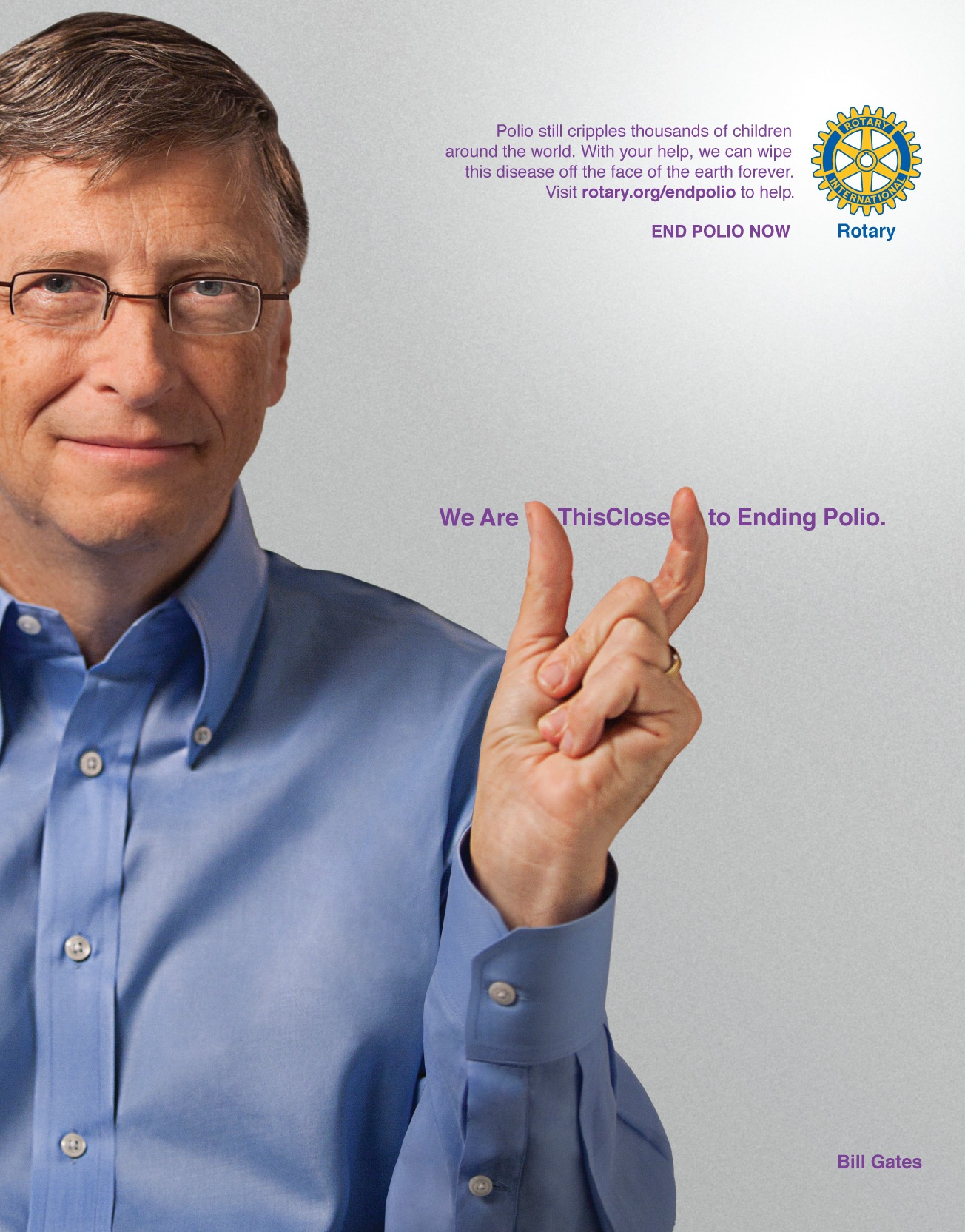 "Bill Gates leads a list of international public figures that are ""This Close"" to ending polio. Rotary is ""this close"" to achieving its goal of a polio-free world and more than 20 international and regional luminaries have signed on to help Rotary spread the word about polio eradication."