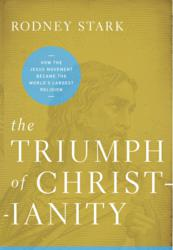 THE TRIUMPH OF CHRISTIANITY: How the Jesus Movement Became the World's Largest Religion By Rodney Stark