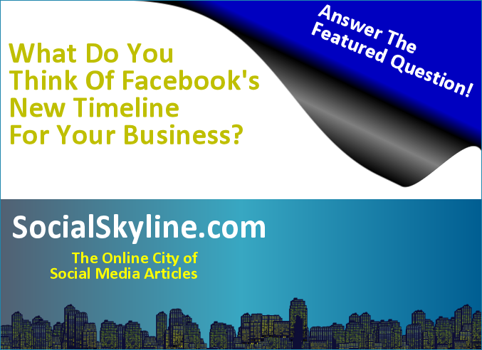 Social Skyline asks social media professionals the featured question: What do you think of the new Facebook Timeline and how effective is it for business?
