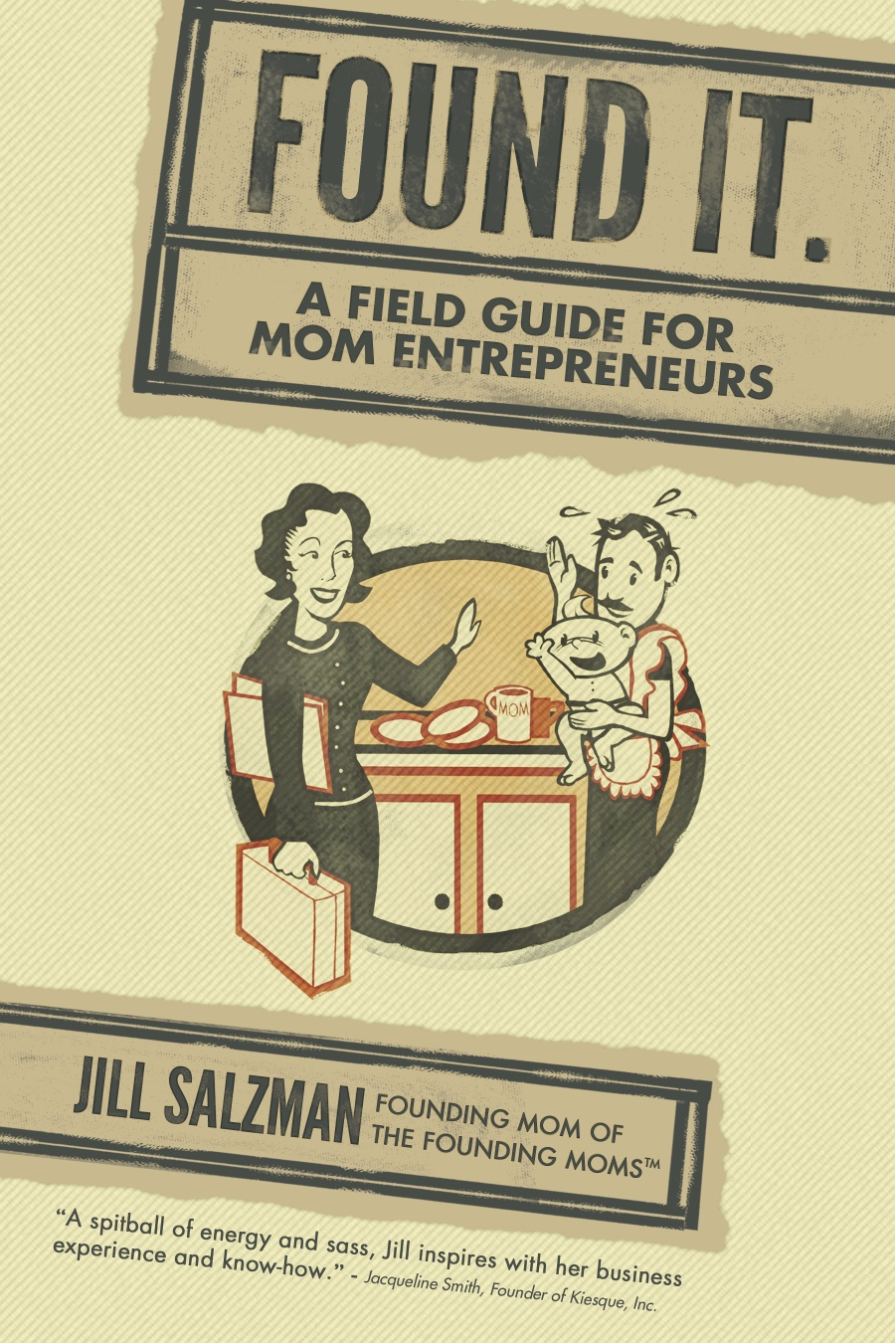 Found It: A Field Guide For Mom Entrepreneurs