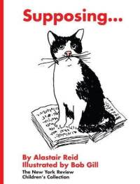 Supposing (by Alastair Reid, illustrated by Bob Gill) $15.95