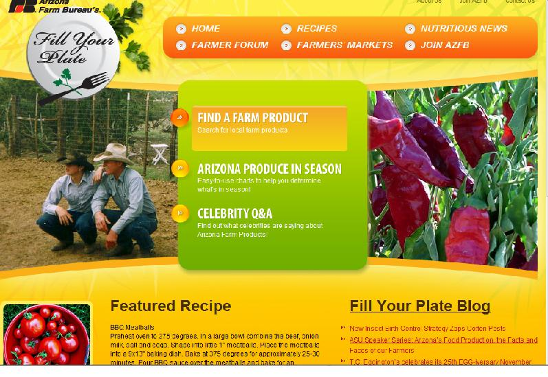 Find out what's in season in Arizona, Find Arizona Farmers and Ranchers, and Farmers Markets and Recipes on the Arizona Farm Bureau's Fill Your Plate website.